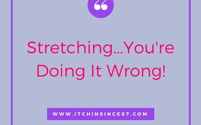 Stretching...You're Doing It Wrong!