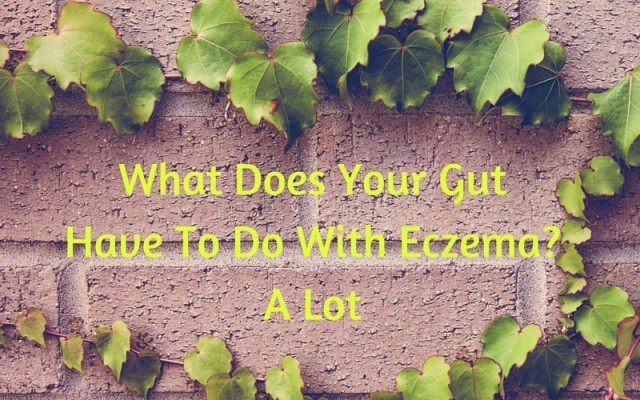 What Does Your Gut Have To Do With Eczema- A Lot