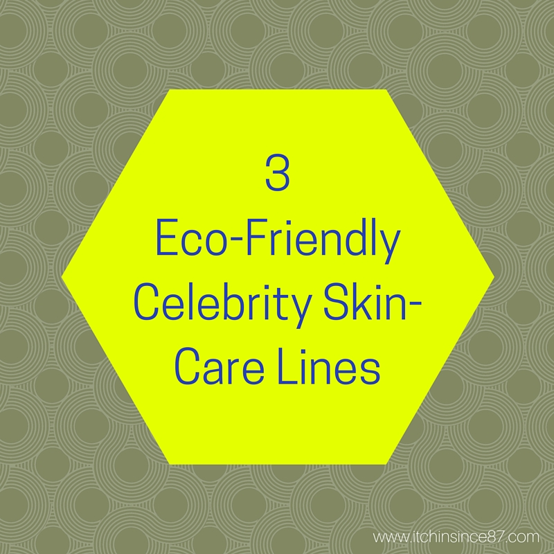 3 Eco-Friendly Celebrity Skin-Care Lines