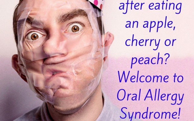 Itchy Throat after eating an apple, cherry or peach- Welcome to Oral Allergy Syndrome! (1)