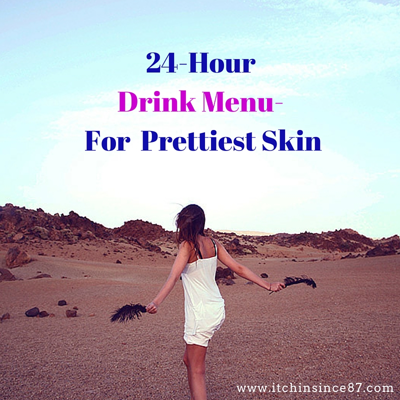 24-Hour Drink Menu- For Prettiest Skin