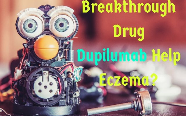 Could breakthrough Drug Dupilumab help Eczema?