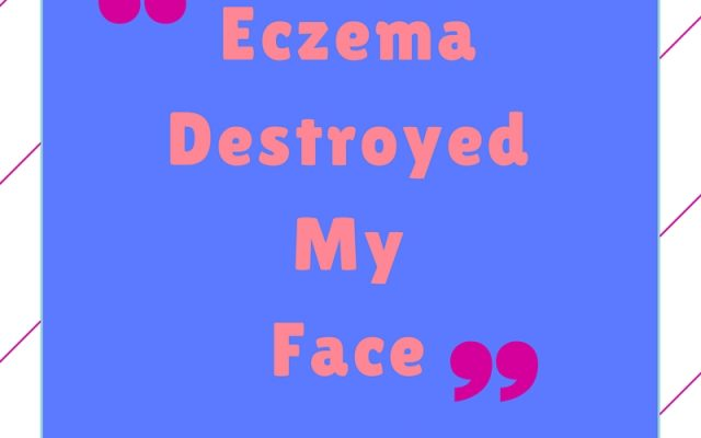 Eczema Destroyed My Face