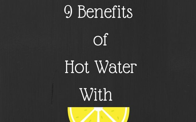 9 Benefits of Hot Water With Lemon