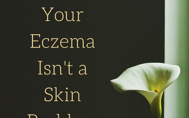 Why Your Eczema Isn't a Skin Problem