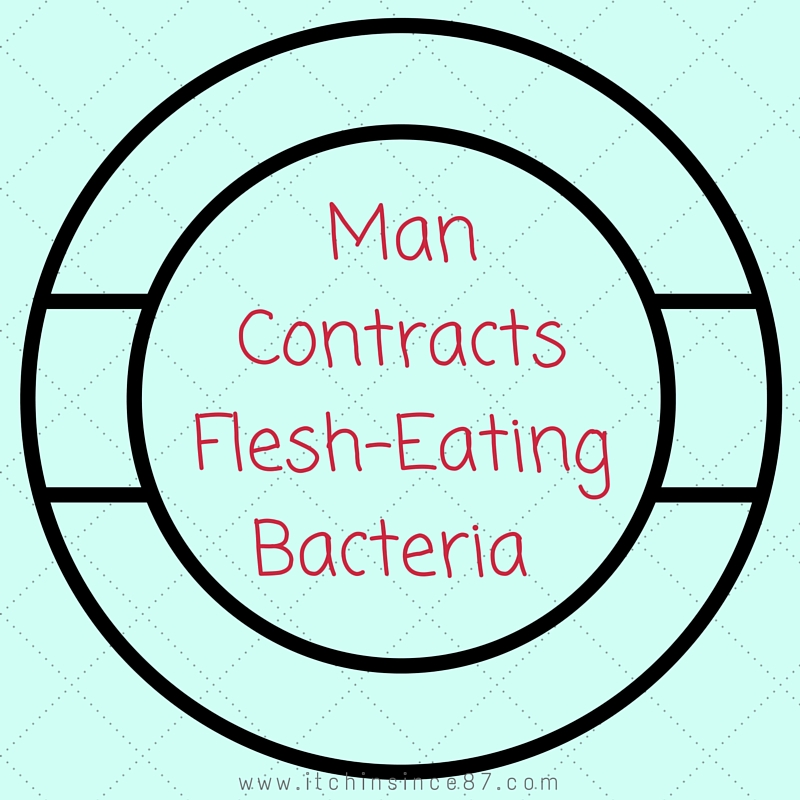Man Contracts Flesh-Eating Bacteria