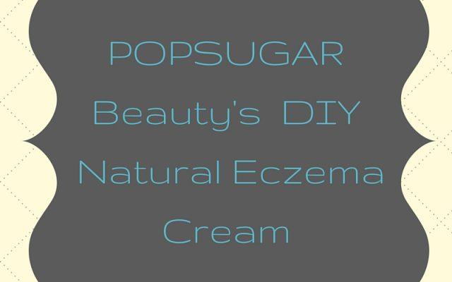 POPSUGAR Beauty - DIY Natural Eczema Cream