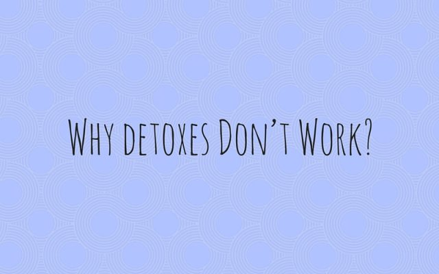 Why Detoxes Don't Work
