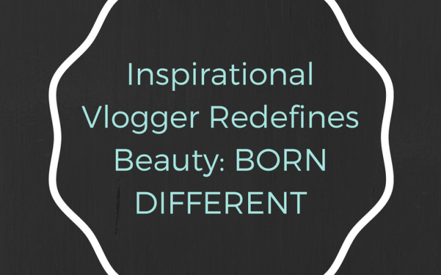inspirational-vlogger-redefines-beauty-born-different