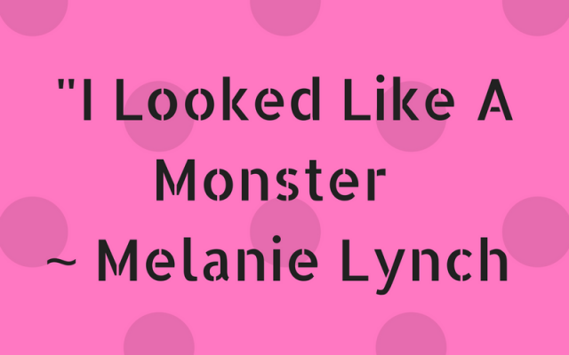i-looked-like-a-monster-melanie-lynch