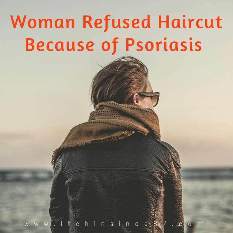 Refused Haircut Because of Psoriasis