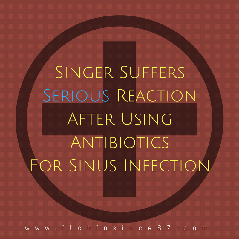 Singer Suffers Serious Reaction After Using Antibiotics For Sinus Infection